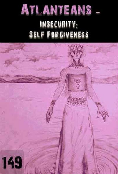 Full insecurity self forgiveness atlanteans part 149