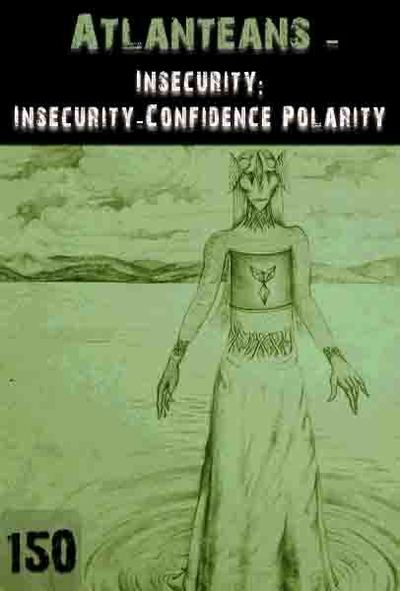 Full insecurity insecurity confidence polarity atlanteans part 150