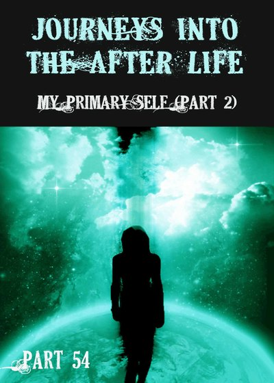 Full my primary self part 2 journeys into the afterlife part 54