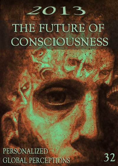 Full personalized global perceptions 2013 the future of consciousness part 32