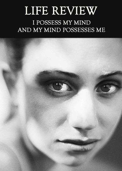 Full i possess my mind and my mind possesses me life review