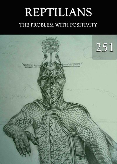 Full the problem with positivity reptilians part 251