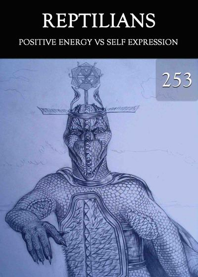 Full positive energy vs self expression reptilians part 253