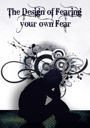 Full the design of fearing your own fear