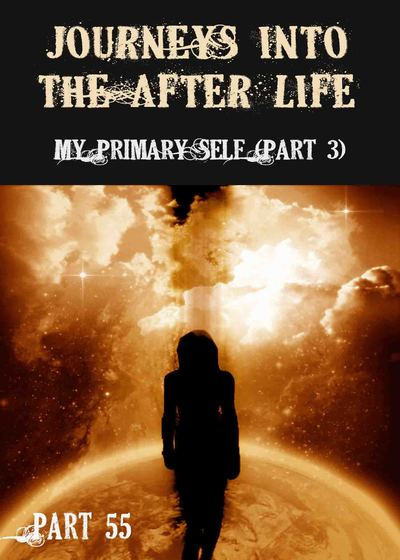 Full my primary self part 3 journeys into the afterlife part 55