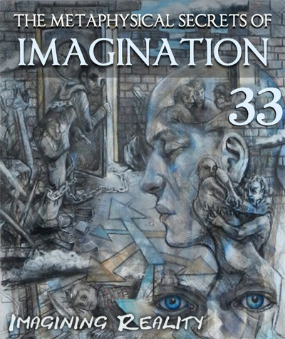 Full imagining reality the metaphysical secrets of imagination part 33