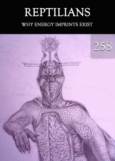 Full why energy imprints exist reptilians part 258