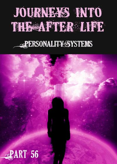 Full personality systems journeys into the afterlife part 56
