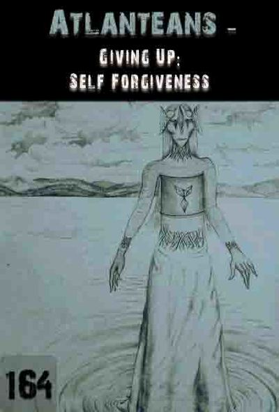 Full giving up self forgiveness atlanteans part 164