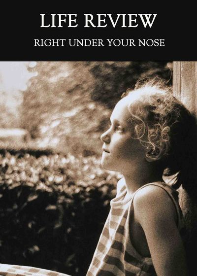 Full right under your nose life review
