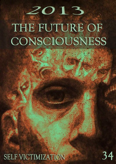 Full self victimization 2013 the future of consciousness part 34