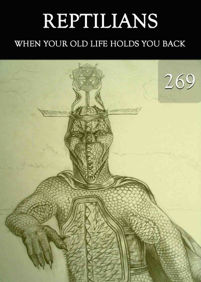 Full when your old life holds you back reptilians part 269