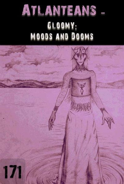 Full gloomy moods and dooms atlanteans part 171