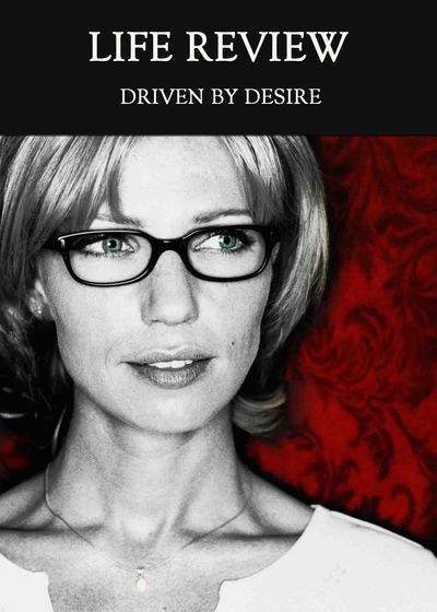 Full driven by desire life review