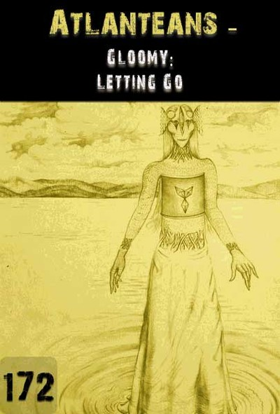 Full gloominess letting go atlanteans part 172