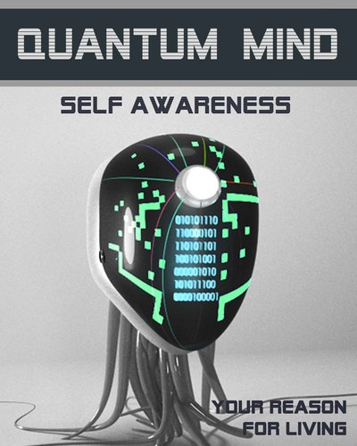 Full your reason for living quantum mind self awareness