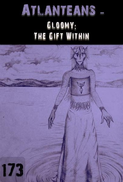 Full gloominess the gift within atlanteans part 173
