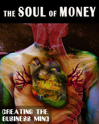 Full creating the business mind the soul of money