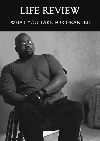 Full what you take for granted life review