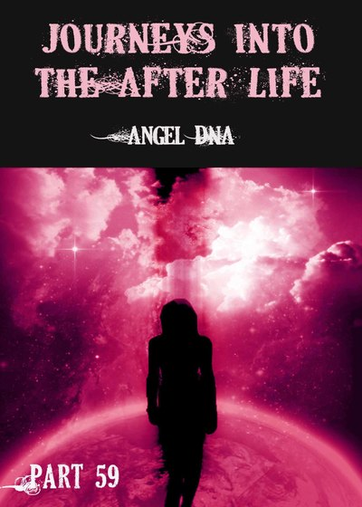 Full angel dna journeys into the afterlife part 59