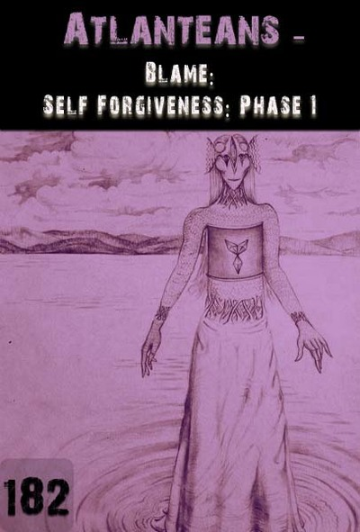 Full blame self forgiveness phase 1 atlanteans part 182