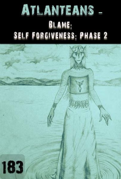 Full blame self forgiveness phase 2 atlanteans part 183