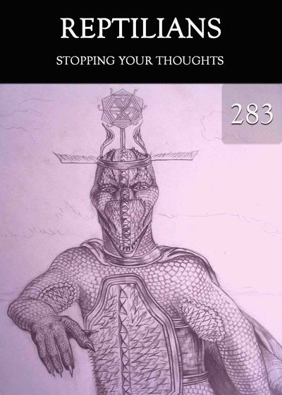 Full stopping your thoughts reptilians part 283