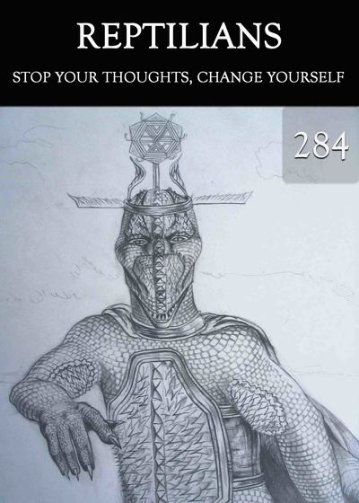 Full stop your thoughts change yourself reptilians part 284