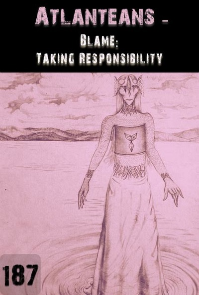 Full blame taking responsibility atlanteans part 187