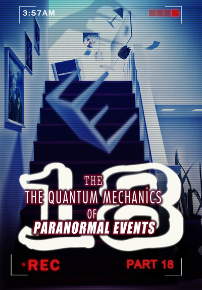 Full past lives and hauntings the quantum mechanics of paranormal events part 18