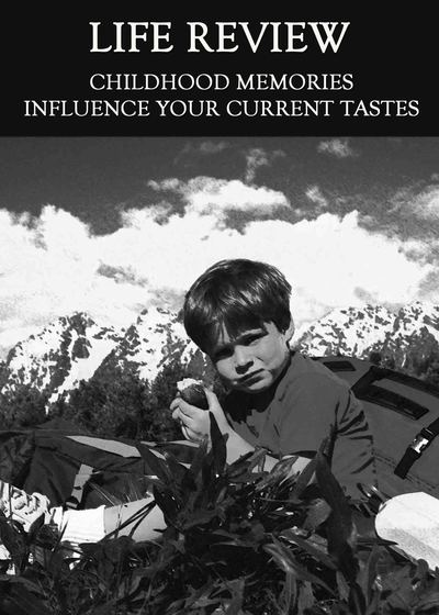 Full childhood memories influence your current tastes life review