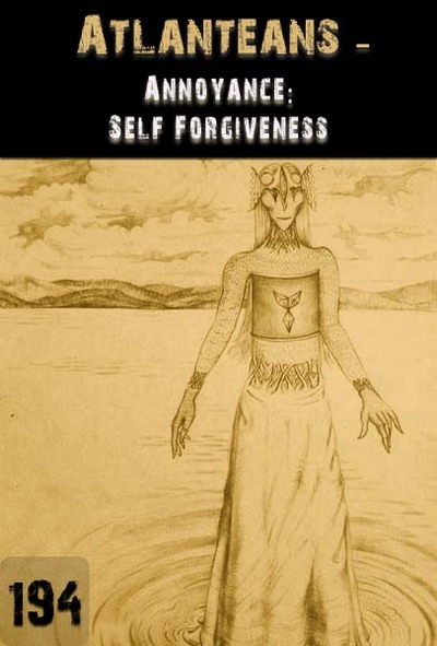 Full annoyance self forgiveness atlanteans part 194