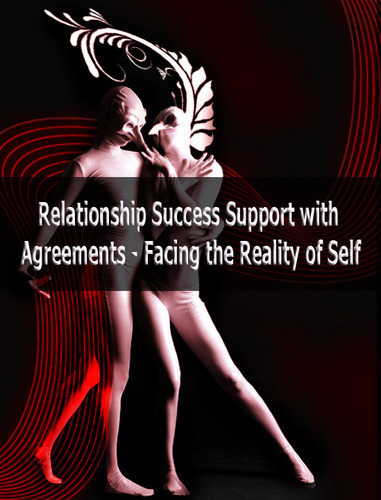 Full relationship success support with agreements facing the reality of self