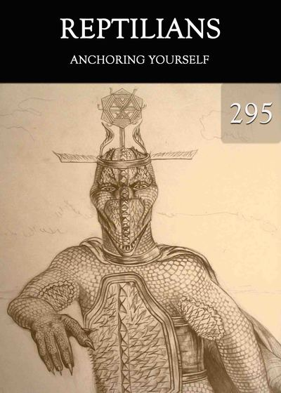 Full anchoring yourself reptilians part 295