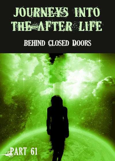 Full behind closed doors journeys into the afterlife part 61
