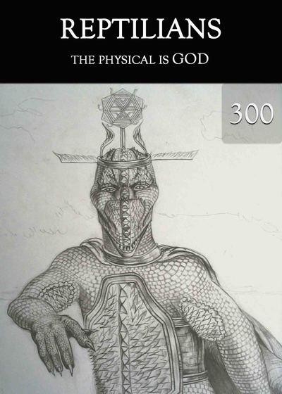 Full the physical is god reptilians part 300