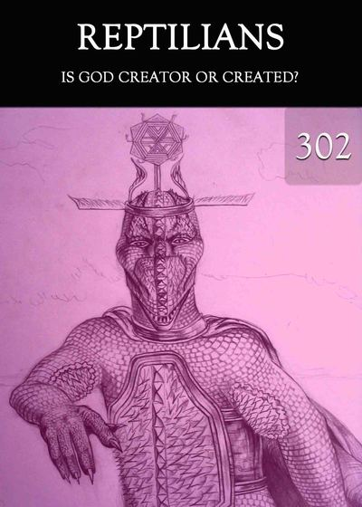 Full is god creator or created reptilians part 302
