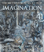 Feature thumb what your fantasies are doing to you the metaphysical secrets of imagination part 41
