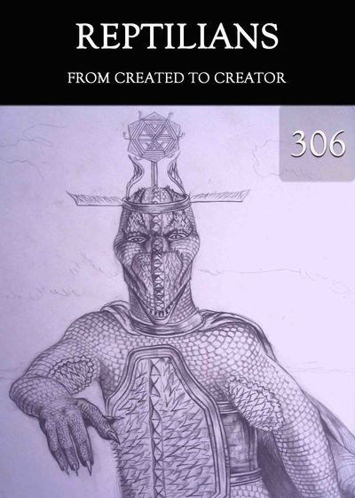 Full from created to creator reptilians part 306