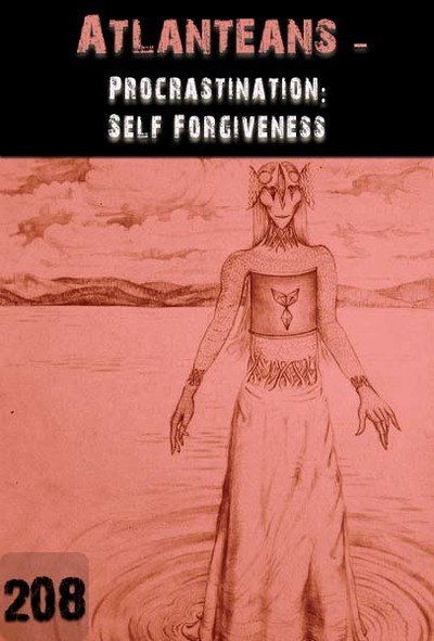 Full procrastination self forgiveness atlanteans part 208