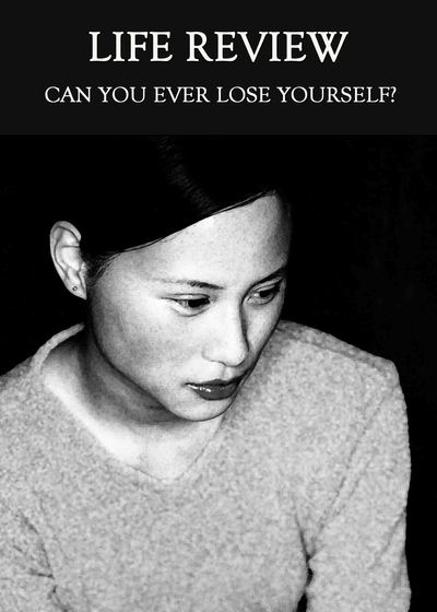 Full can you ever lose yourself life review