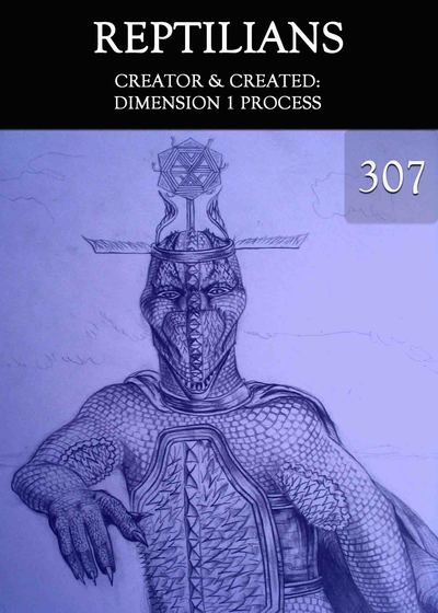 Full creator created dimension 1 process reptilians part 307
