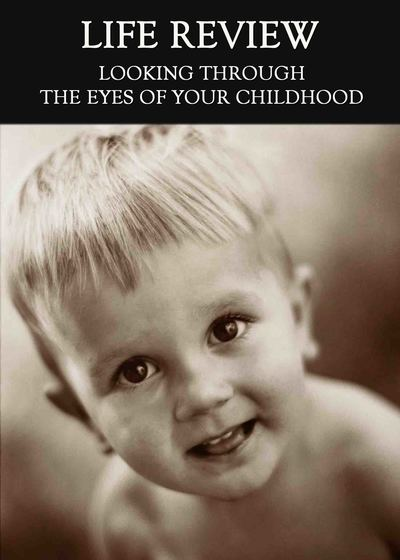 Full looking through the eyes of your childhood life review