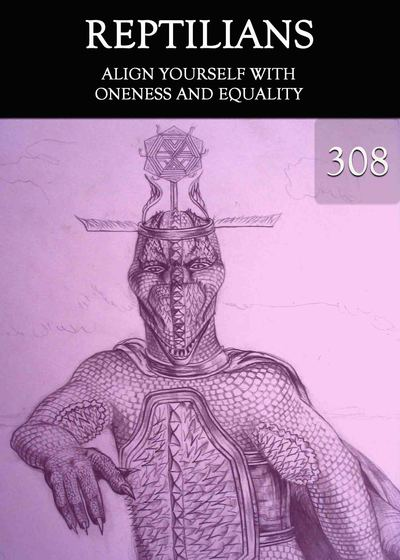 Full align yourself with oneness and equality reptilians part 308