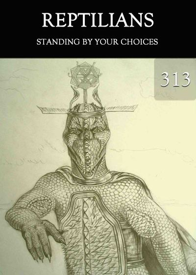 Full standing by your choices reptilians part 313