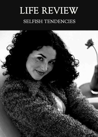 Full selfish tendencies life review
