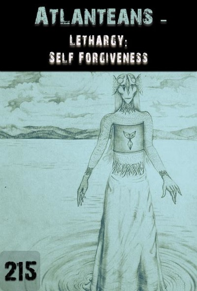 Full lethargy self forgiveness atlanteans part 215