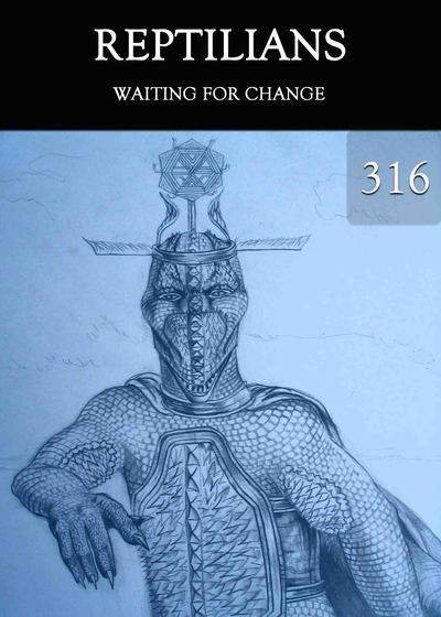 Full waiting for change reptilians part 316