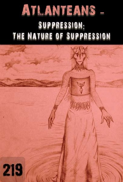 Full suppression the nature of suppression atlanteans part 219