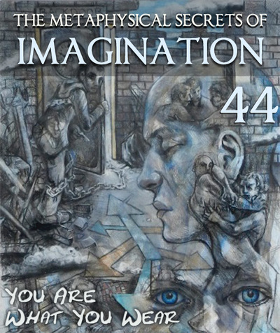 Full you are what you wear the metaphysical secrets of imagination part 44